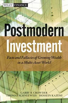 Post Modern Investment: Facts and Fallacies of Growing Wealth in a Multi-asset World