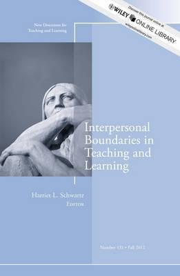 Interpersonal Boundaries in Teaching and Learning: New Directions for Teaching and Learning: Fall 2012