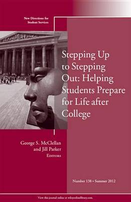 Stepping Up to Stepping Out: Helping Students Prepare for Life After College: New Directions for Student Services: Summer 2012