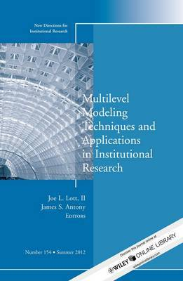 Multilevel Modeling Techniques and Applications in Institutional Research: New Directions in Institutional Research