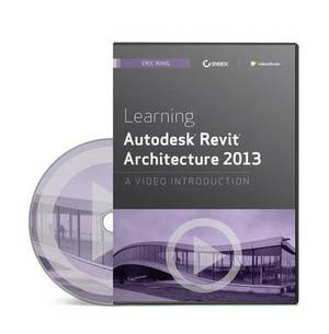 Learning Autodesk Revit Architecture 2013: A Video Introduction