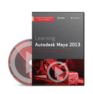 Learning Autodesk Maya 2013: A Video Introduction