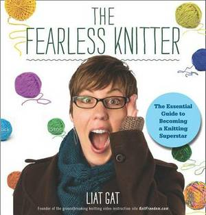 Knit Without Fear: Break Out of Beginner Knitting