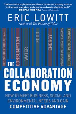 The Collaboration Economy: How to Meet Business, Social and Environmental Needs and Gain Competitive Advantage