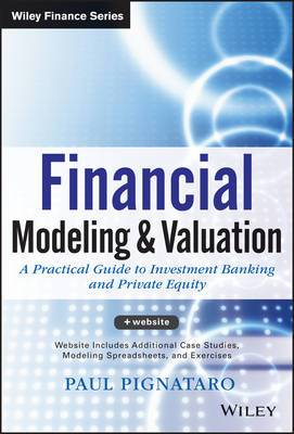 Financial Modeling and Valuation + Website: A Practical Guide to Investment Banking and Private Equity