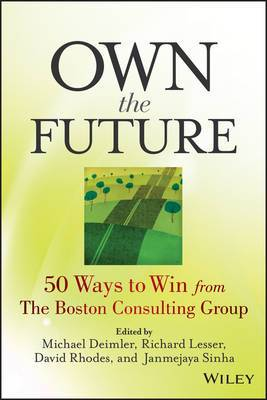 Own the Future: 50 Ways to Win from the Boston Consulting Group