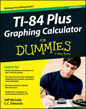 TI-84 Plus Graphing Calculator For Dummies