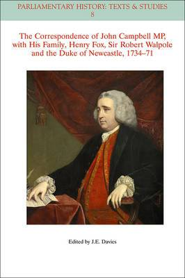 The Correspondence of John Campbell MP, with His Family, Henry Fox, Sir Robert Walpole and the Duke of Newcastle 1734-1771