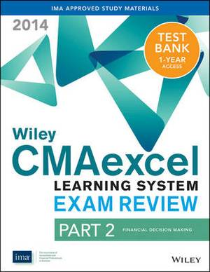 Wiley CMAexcel Learning System Exam Review 2014 + Test Bank: Pt. 2: Financial Decision Making