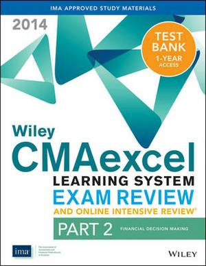 Wiley CMAexcel Learning System Exam Review and Online Intensive Review 2014 + Test Bank: Pt. 2: Financial Decision Making