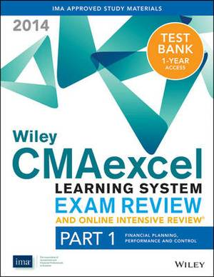 Wiley CMAexcel Learning System Exam Review and Online Intensive Review 2014 + Test Bank: Pt. 1: Financial Planning, Performance and Control
