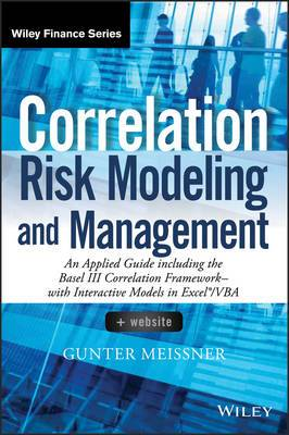 Correlation Risk Modeling and Management: An Applied Guide Including the Basel Iii Correlation Framework with Interactive Models in Excel/VBA + Website