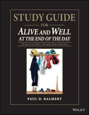 Study Guide for Alive and Well at the End of the Day: The Supervisor's Guide to Managing Safety in Operations