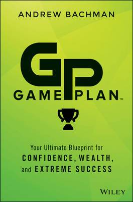 Game Plan: Your Ultimate Blueprint for Confidence, Wealth, and Extreme Success
