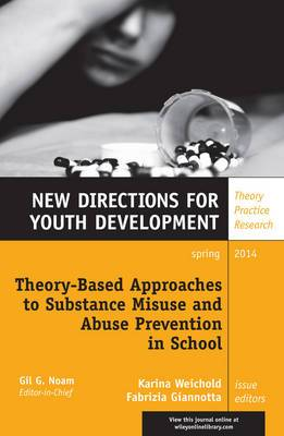 Theory-Based Approaches to Substance Misuse and Abuse Prevention in School: New Directions for Youth Development, Number 141