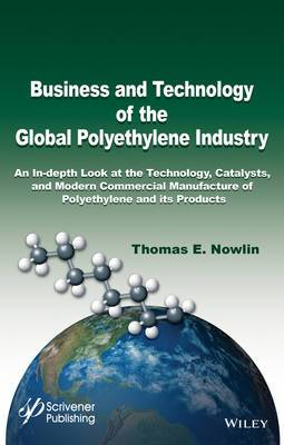Business and Technology of the Global Polyethylene Industry: An In-depth Look at the History, Technology, Catalysts, and Modern Commercial Manufacture of Polyethylene and Its Products