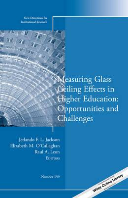 Measuring Glass Ceiling Effects in Higher Education: Opportunities and Challenges: Number 159: New Directions for Institutional Research
