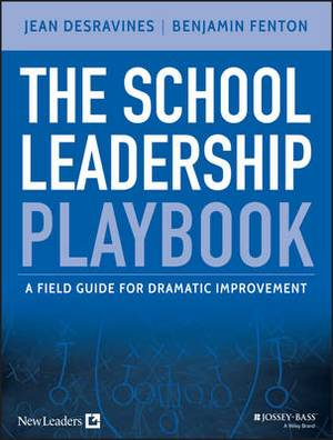 The School Leadership Playbook: A Field Guide for Dramatic Improvement