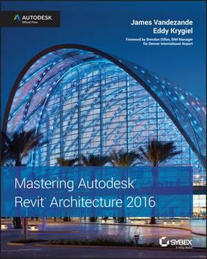 Mastering Autodesk Revit Architecture: Autodesk Official Press: 2016