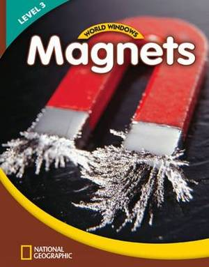 World Windows 3 (Science): Magnets: Content Literacy, Nonfiction Reading, Language & Literacy: Student Book