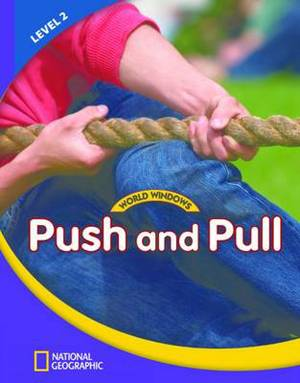 World Windows 2 (Science): Push And Pull: Content Literacy, Nonfiction Reading, Language & Literacy