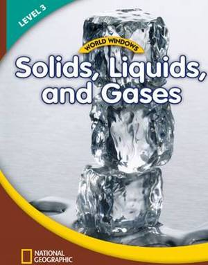 World Windows 3 (Science): Solids, Liquids, and Gases: Content Literacy, Nonfiction Reading, Language & Literacy: Student Book