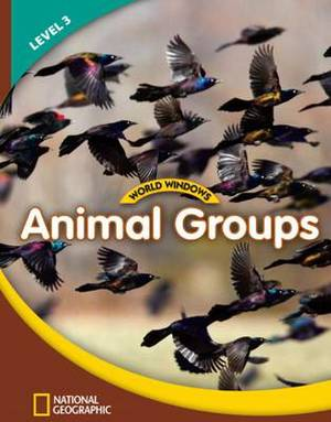 World Windows 3 (Science): Animal Groups: Content Literacy, Nonfiction Reading, Language & Literacy: Student Book