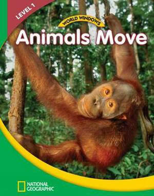 World Windows 1 (Science): Animals Move: Content Literacy, Nonfiction Reading, Language & Literacy