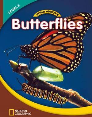 World Windows 3 (Science): Butterflies: Content Literacy, Nonfiction Reading, Language & Literacy: Student Book