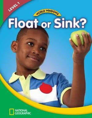 World Windows 1 (Science): Float or Sink?: Content Literacy, Nonfiction Reading, Language & Literacy: Student Book