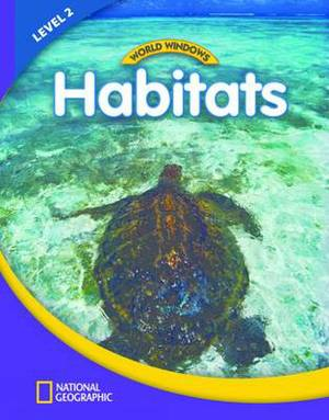 World Windows 2 (Science): Habitats: Content Literacy, Nonfiction Reading, Language & Literacy: Student Book