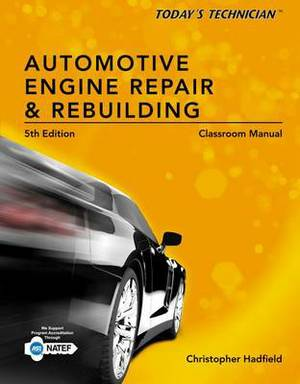 Today's Technician: Automotive Engine Repair & Rebuilding, Classroom Manual
