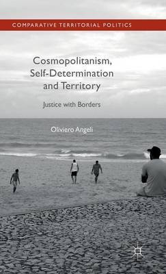 Cosmopolitanism, Self-Determination and Territory: Justice with Borders