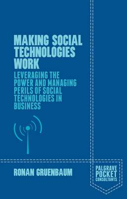 Making Social Technologies Work: Leveraging the Power and Managing Perils of Social Technologies in Business: 2015