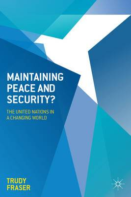 Maintaining Peace and Security?: The United Nations in a Changing World