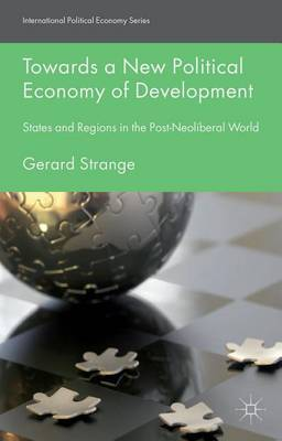 Towards a New Political Economy of Development: States and Regions in the Post-Neoliberal World