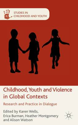 Childhood, Youth and Violence in Global Contexts: Research and Practice in Dialogue