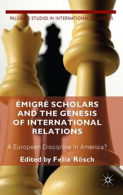 Emigre Scholars and the Genesis of International Relations: A European Discipline in America?