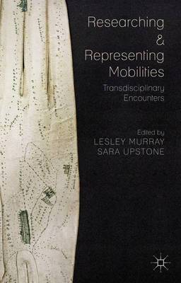 Researching and Representing Mobilities: Transdisciplinary Encounters