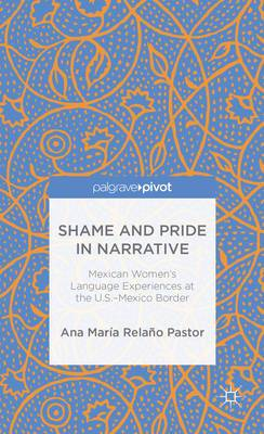 Shame and Pride in Narrative: Mexican Women's Language Experiences at the U.S.-Mexico Border