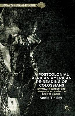 A Postcolonial African American Re-Reading of Colossians: Identity, Reception, and Interpretation Under the Gaze of Empire