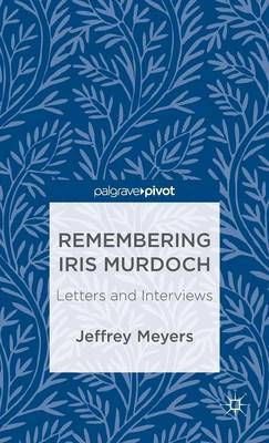 Remembering Iris Murdoch: Letters and Interviews