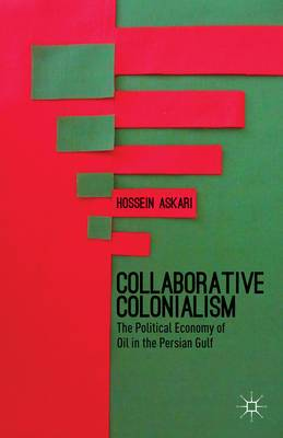 Collaborative Colonialism: The Political Economy of Oil in the Persian Gulf