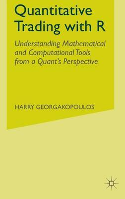 Quantitative Trading with R: Understanding Mathematical and Computational Tools from a Quant's Perspective: 2015