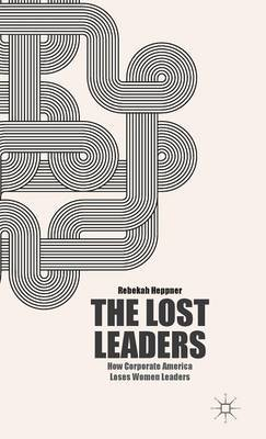 The Lost Leaders: How Corporate America Loses Women Leaders
