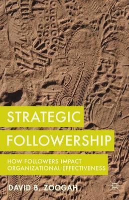 Strategic Followership: How Followers Impact Organizational Effectiveness