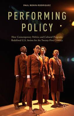 Performing Policy: How Contemporary Politics and Cultural Programs Redefined U.S. Artists for the Twenty-First Century