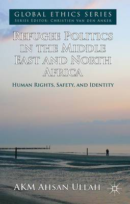 Refugee Politics in the Middle East and North Africa: Human Rights, Safety, and Identity