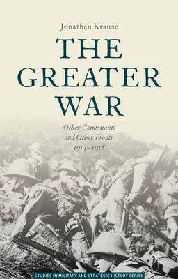 The Greater War: Other Combatants and Other Fronts, 1914-1918