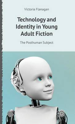 Technology and Identity in Young Adult Fiction: The Posthuman Subject